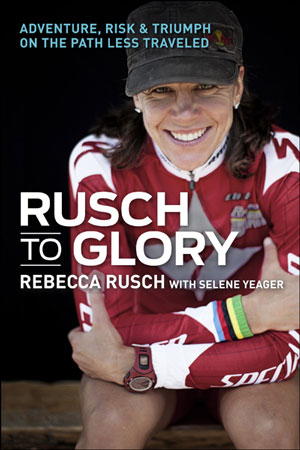 Rusch to Glory by Rebecca Rusch with Selene Yeager