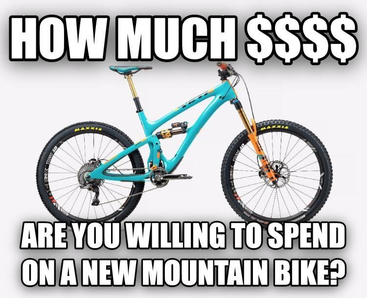 ff79d9ffa79 How much $$$$ are you willing to spend on a new mountain bike ...