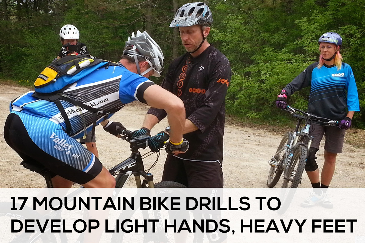 17 mountain biking drills to develop light hands heavy feet