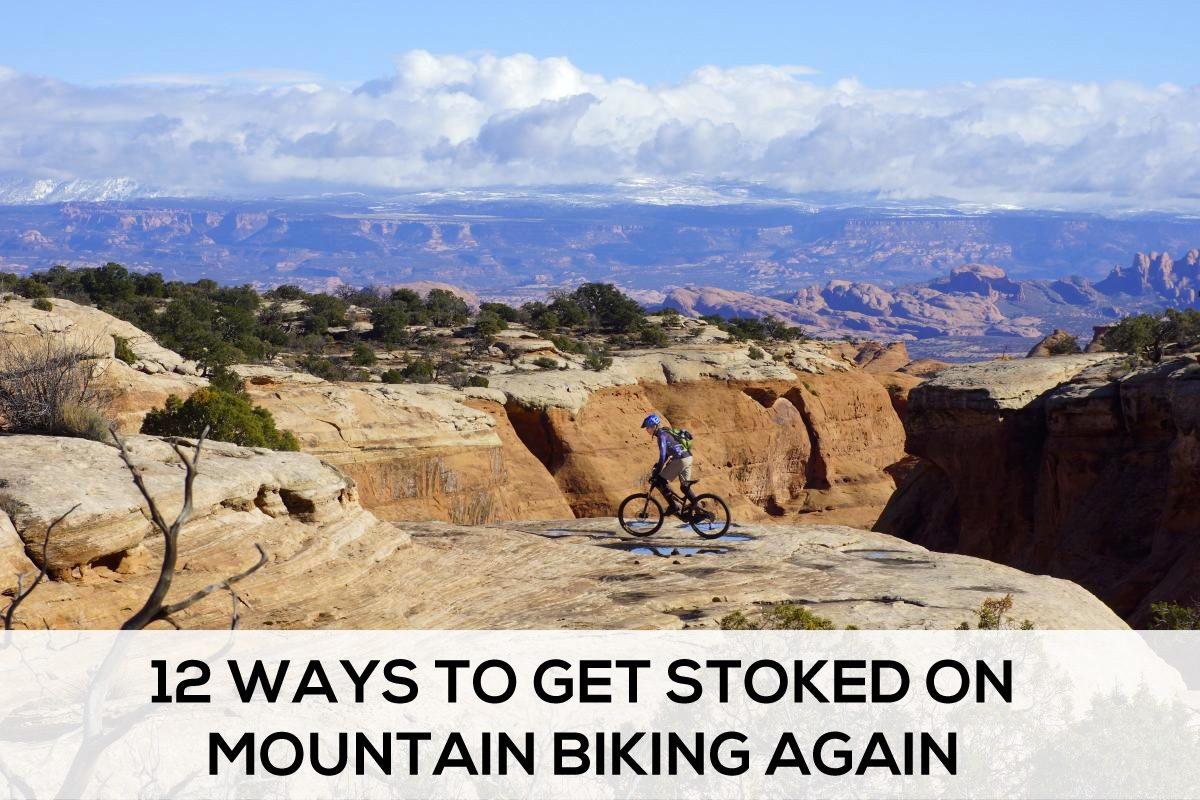 12 ways to get stoked on mountain biking again