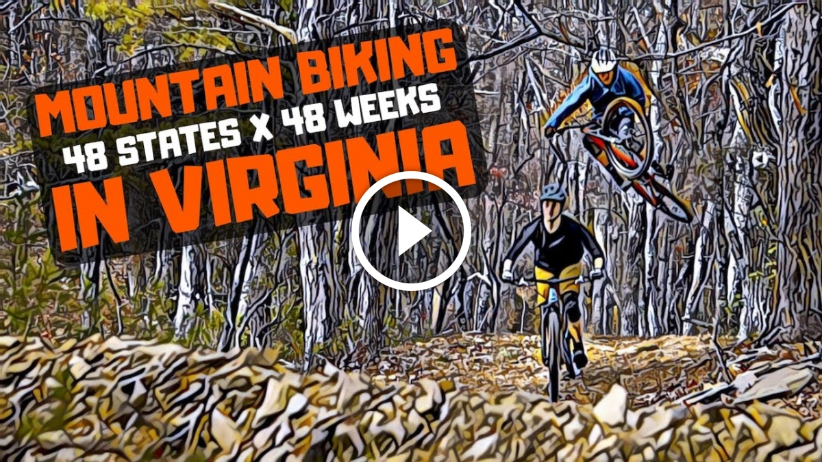 Watch: 48 State MTB Road Trip - Delaware, Maryland, Virginia, and West Virginia - Singletracks Mountain Bike News