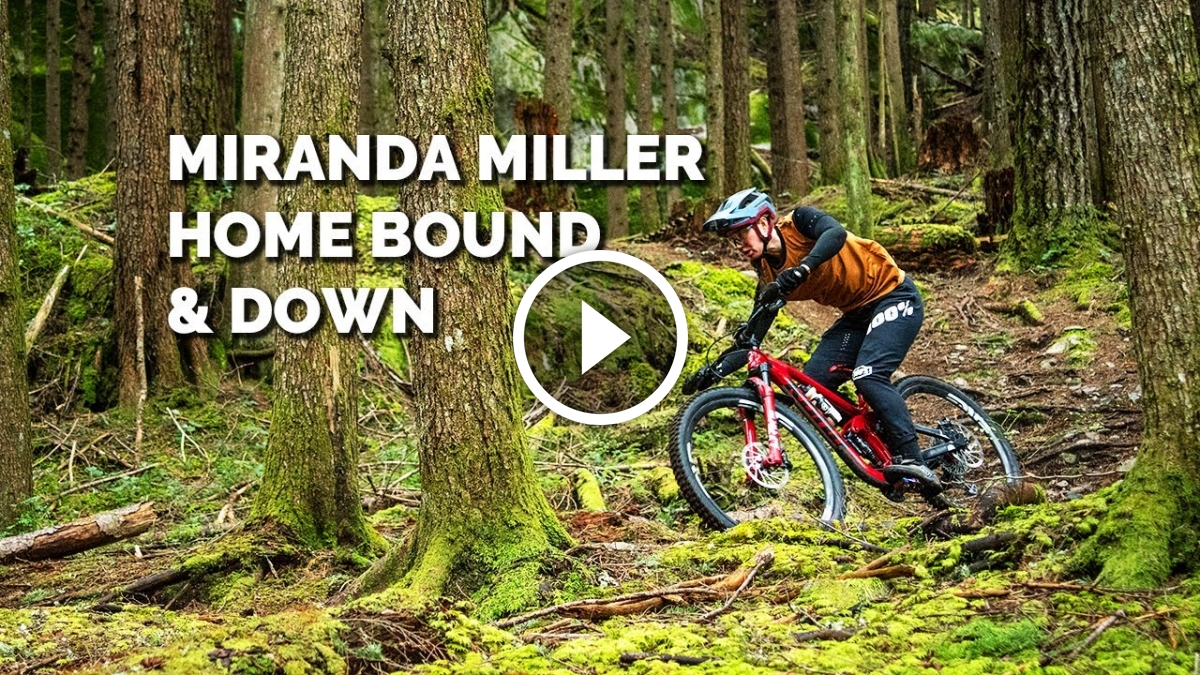Home Bound and Down with Miranda Miller [Video] - Singletracks Mountain Bike News